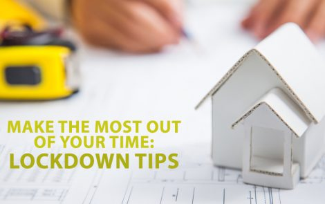 Make the Most Out of Your Time – Lockdown Tips